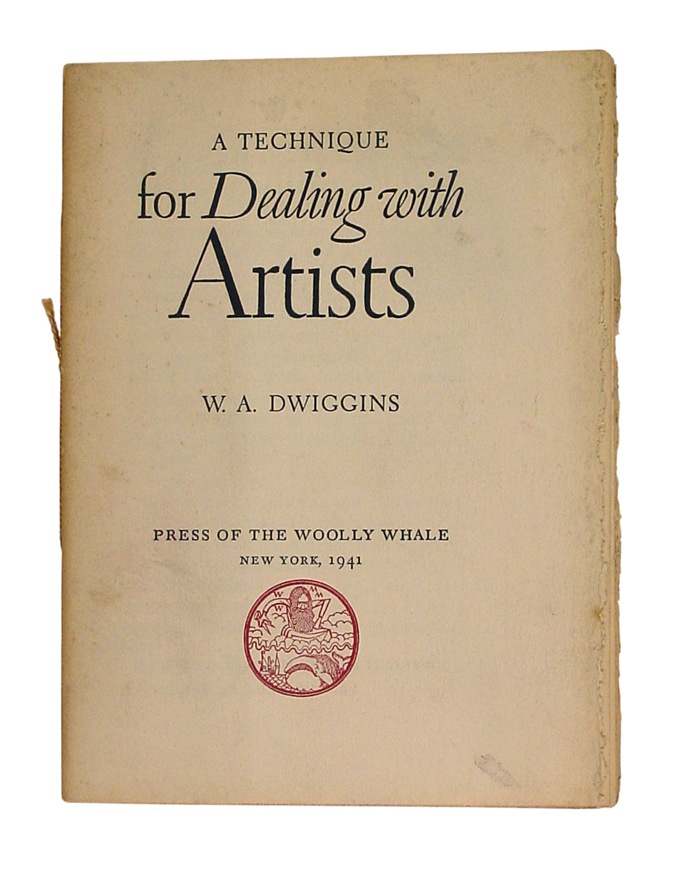 A Technique for Dealing with Artists by W.A. Dwiggins (New York: The Press of the Woolly Whale, 1941)