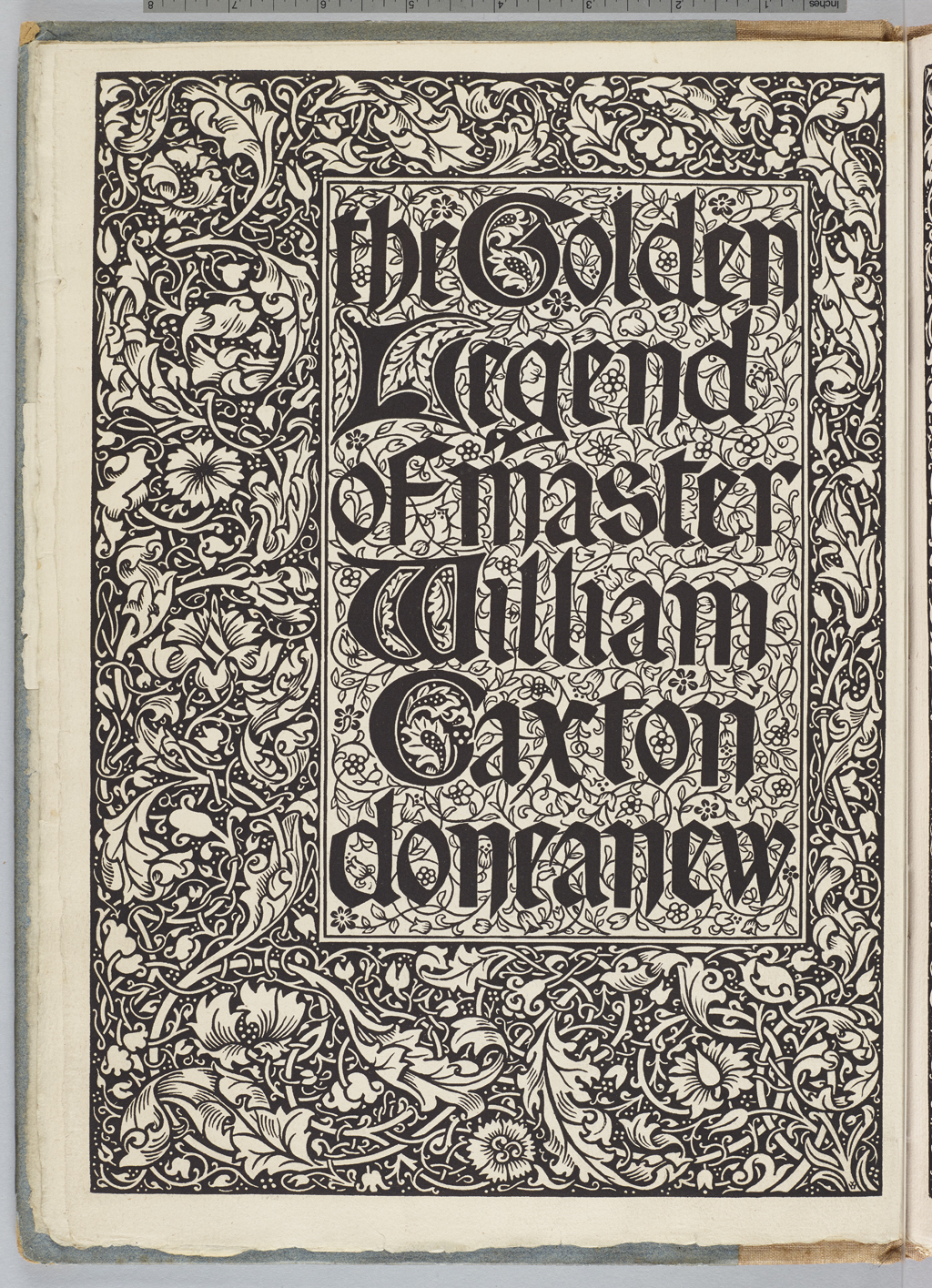 The Golden Legend of Master William Caxton Done Anew. (London: Kelmscott Press, 1891). Verso of title page spread. Design, ornament and lettering by William Morris.